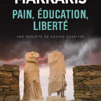 Trilogie de la crise - 03 - Pain, éducation, liberté : Pétros Márkaris