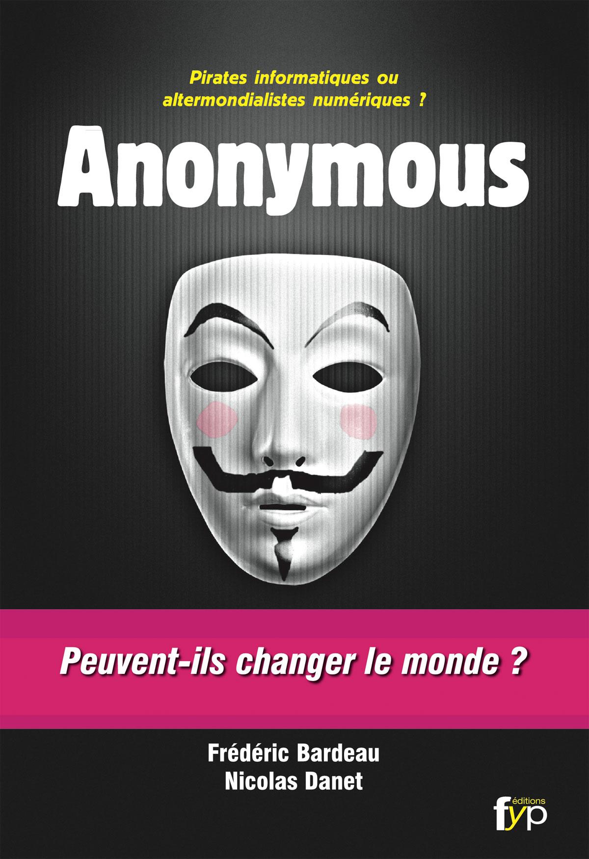 """""""Anonymous : pirates informatiques ou altermondialistes numériques ?"""", de Frédéric Bardeau et Nicolas Danet, éd. FYP (DR)"""