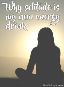 solitude is like an energy drink