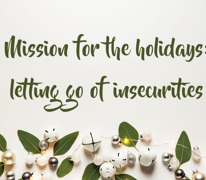 Mission for the holidays: letting go of insecurities