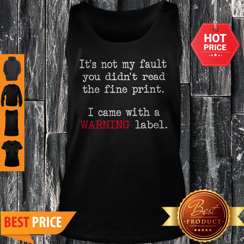 Good It's Not My Fault You Didn't Read The Fine Print Tank Top
