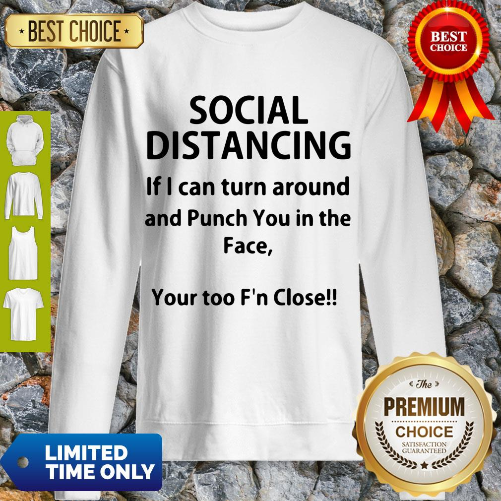 Top Social Distancing If I Can Turn Around And Punch You In The Face Shirt T-Sweatshirt