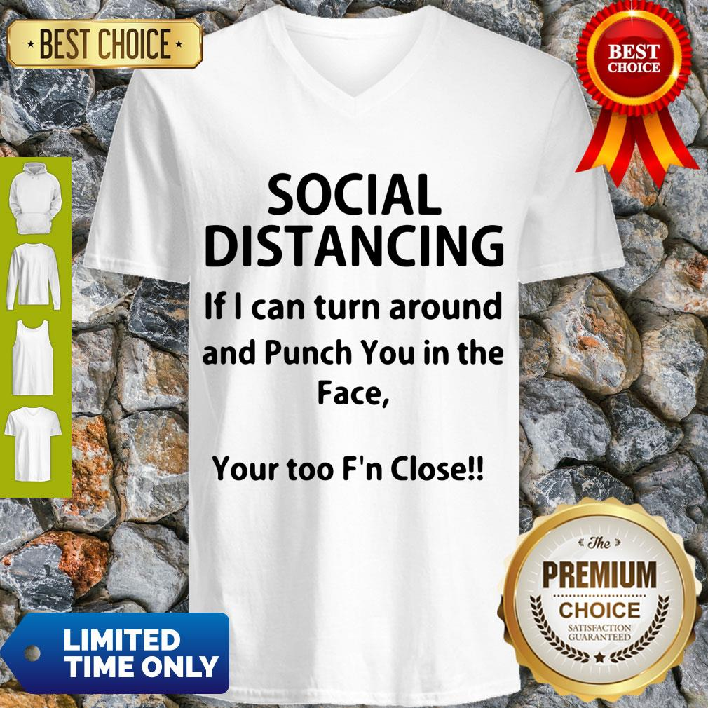 Top Social Distancing If I Can Turn Around And Punch You In The Face Shirt T-V-Neck