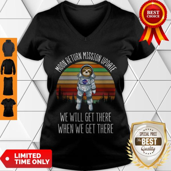 Nice Sloth Astronaut Moon Return Mission Update We Will Get There Vintage V-Neck