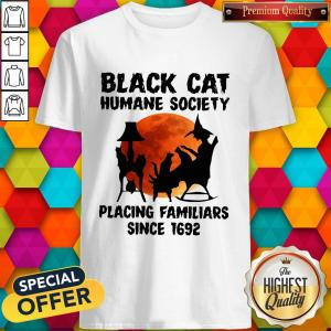 Nice Black Cat Humane Society Placing Familiars Since 1692 Shirt