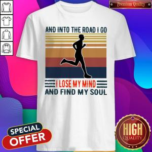Pretty Jogging And Into The Road I Go I Lose My Mind And Find My Soul Vintage Shirt