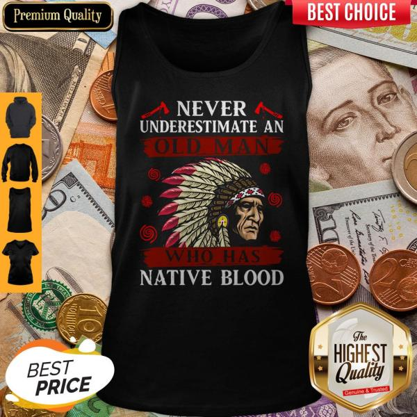Pretty Never Underestimate Never Underestimate And Old Man Who Was Native Blood Tank Top
