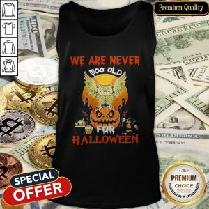 We Are Never Too Old For Halloween Tank Top
