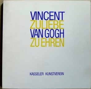 """Vincent zuliebe, Van Gogh zu Ehren"" Katalog Kasseler Kunstverein, 1990"