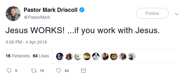 Twitter- Pastor Mark Driscoll: Jesus WORKS! ...if you work with Jesus.