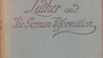 Thomas Martin Lindsay [1843-1914], Luther and The German Reformation