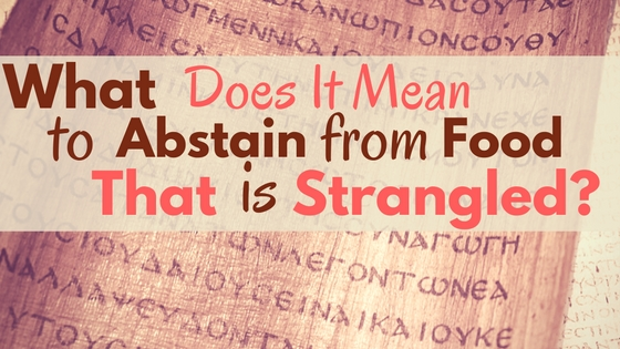 What Does it Mean to Abstain from Food that Is Strangled?