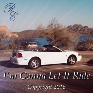 I'm Gonna Let It Ride © 2016