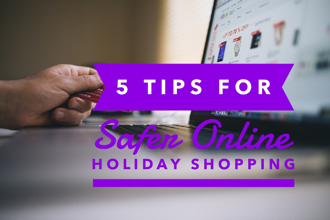 My 5 Best Tips for Safer Online Holiday Shopping