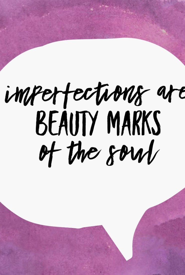 Our imperfections make us unique