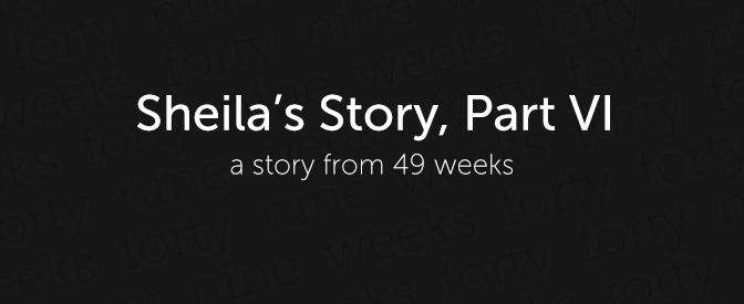 Sheila's Story, Part VI