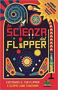 Regali per Ragazzi  Lascienzadelflipper.Costruisciiltuoflipperescopric-Regalo Libro La scienza del flipper