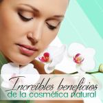 Increíbles beneficios de la cosmética natural