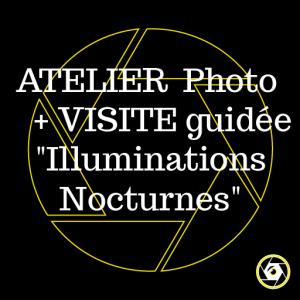 Atelier Photo /Visite Illuminations nocturnes