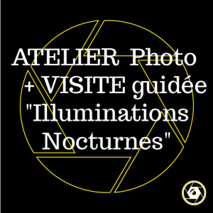 Atelier Photo /Visite Illuminations nocturnes