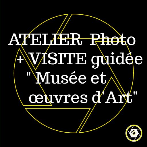 Atelier Photo /Visite Musée et œuvres d'Art