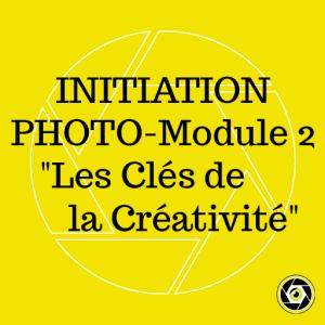 Initiation Photo -Module 2- Les clés de la Créativité