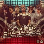 Jowell y Randy Ft. J King, De La Ghetto, Alexio La Bestia & Pusho – La Super Chapiadora (Remix)