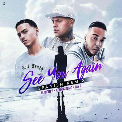 Xedric Olmo Ft. Almighty & Jay R - See You Again (Spanish Remix)