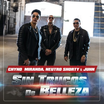 Chyno Miranda, Neutro Shorty & Juhn El All Star – Sin Trucos De Belleza