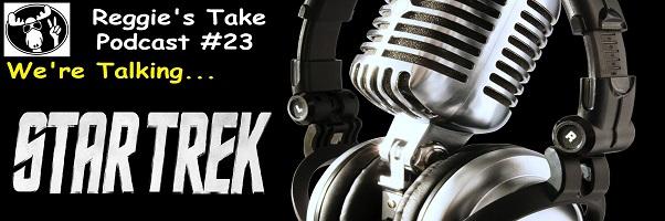 Reggie's Take Podcast #23 – 50 Years of Star Trek