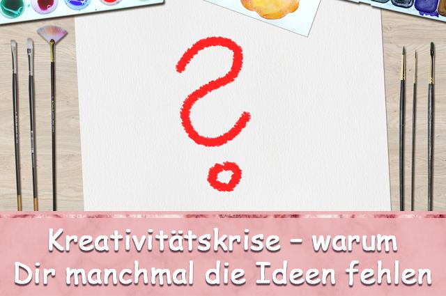 Kreativitätskrise – warum Dir manchmal die Ideen fehlen