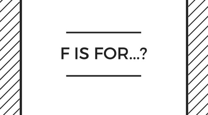 F is For ?