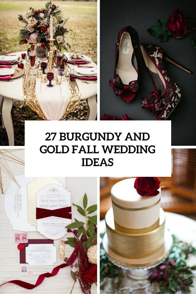 Gold Wedding Ideas Decoration 27 Burgundy And Gold Fall Wedding Ideas Cover At Maroon And Gold