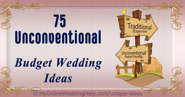 Unconventional Wedding Ideas 75 Unconventional Wedding Ideas To Help You Stay Within A Wedding
