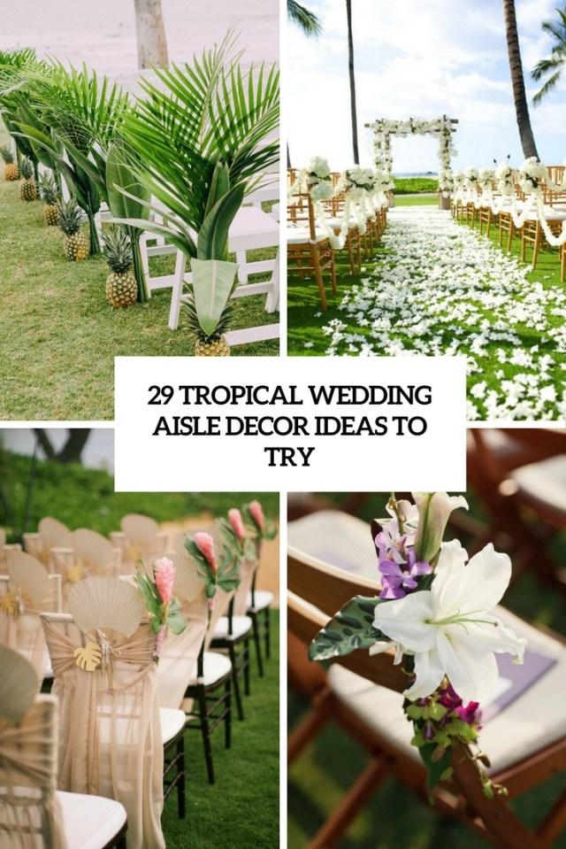 Wedding Aisle Decor 29 Tropical Wedding Aisle Dcor Ideas To Try Weddingomania