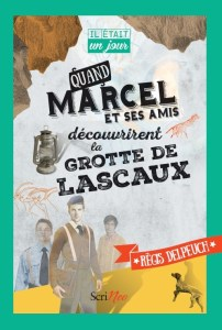 Couverture de Quand Marcel et ses amis découvrirent la grotte de Lascaux, de Régis Delpeuch