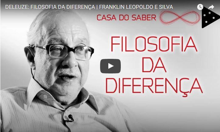 Vídeo do Dia   Filosofia da Diferença – Franklin Leopoldo e Silva