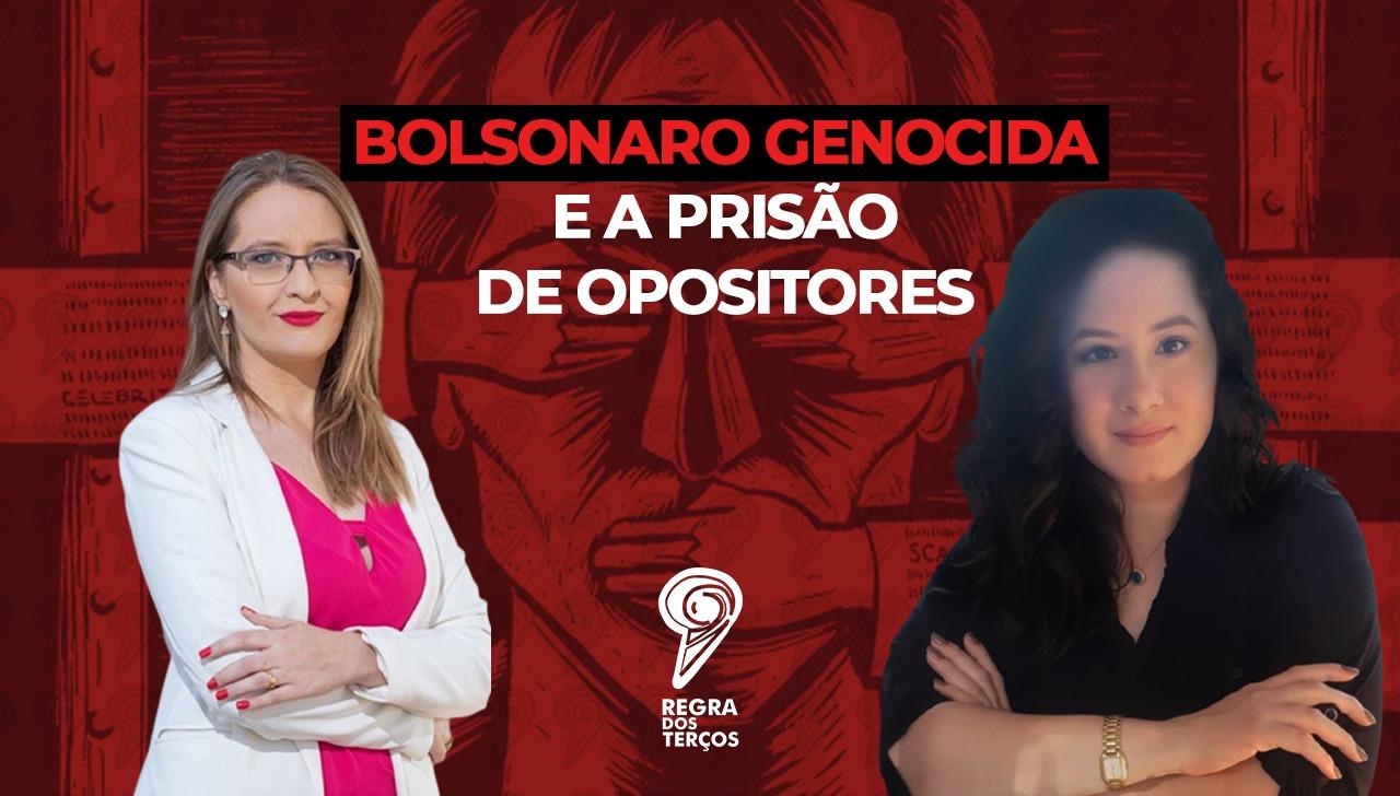 BOLSONARO GENOCIDA E A PRISÃO DE OPOSITORES
