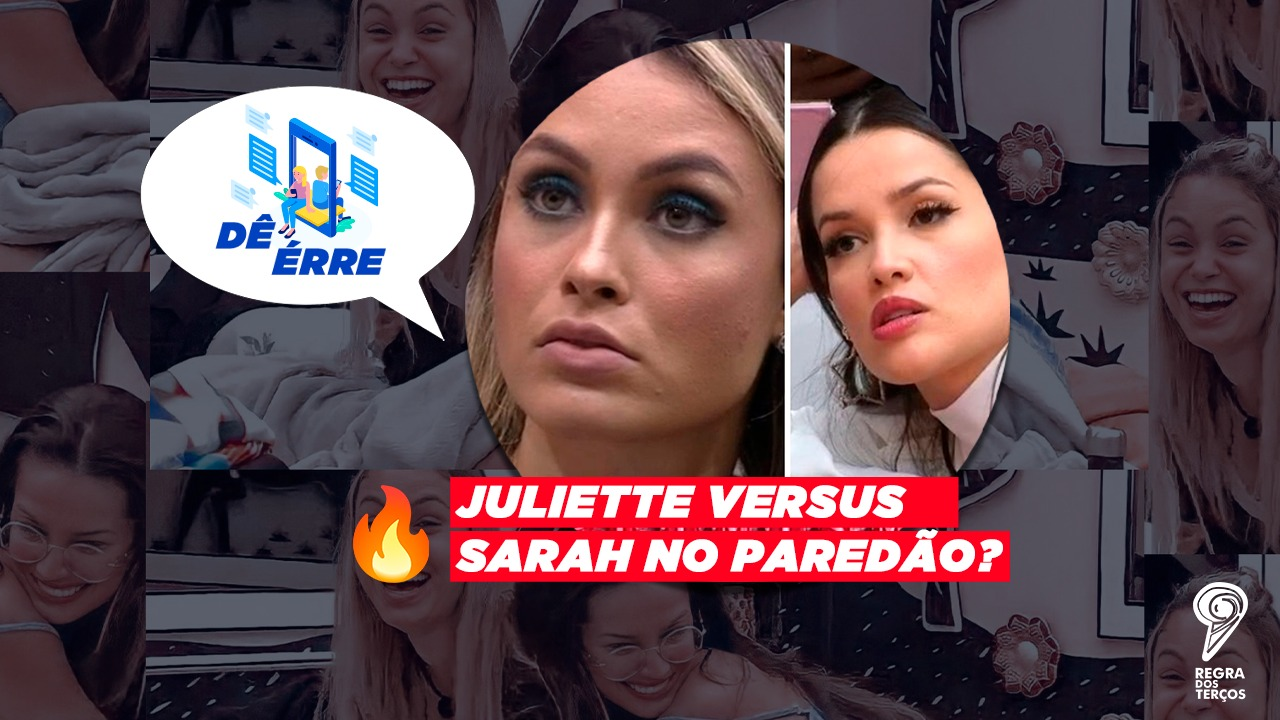 JULIETTE VERSUS SARAH NO PAREDÃO DO BBB21? (DÊ ÉRRE)