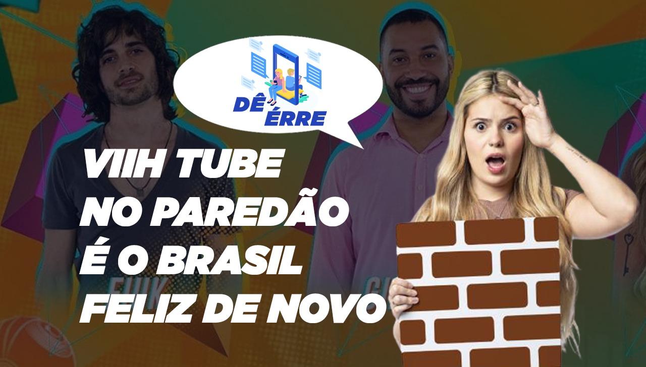 VIIH TUBE FINALMENTE ESTÁ NO PAREDÃO