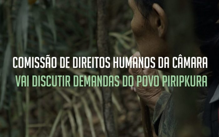 COMISSÃO DE DIREITOS HUMANOS DA CÂMARA VAI DISCUTIR DEMANDAS DO POVO PIRIPKURA
