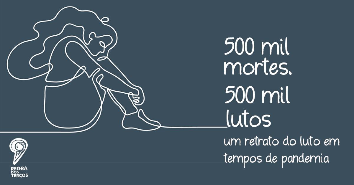 500 MIL MORTES, 500 MIL LUTOS: UM RETRATO DO LUTO EM TEMPOS DE PANDEMIA