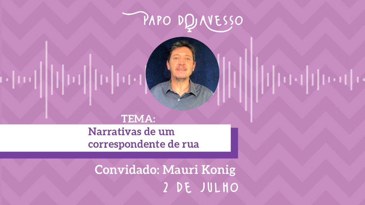 NARRATIVAS DE UM CORRESPONDENTE DE RUA: UM PAPO DO AVESSO COM MAURI KONIG