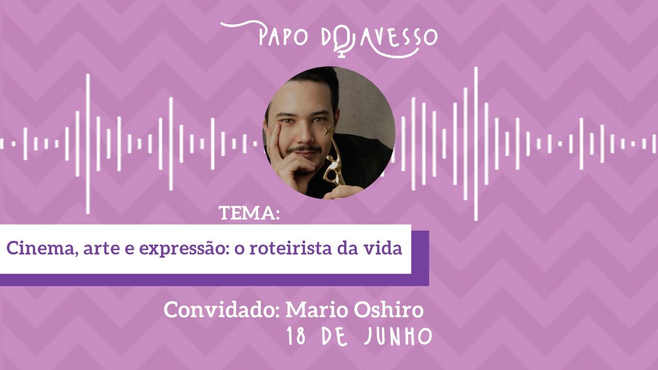 CINEMA, ARTE E EXPRESSÃO: PAPO DO AVESSO COM MÁRIO OSHIRO