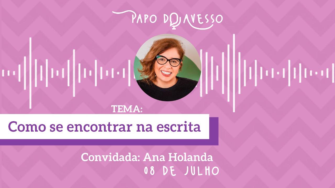 COMO SE ENCONTRAR NA ESCRITA: PAPO DO AVESSO COM ANA HOLANDA