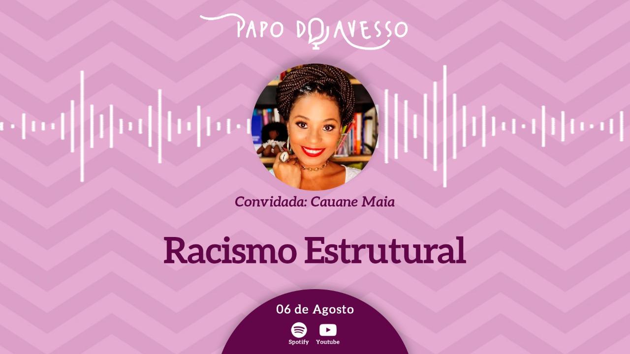 RACISMO ESTRUTURAL: UM PAPO DO AVESSO COM CAUANE MAIA