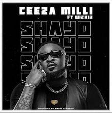 LYRICS: Ceeza Milli – Shayo Ft. Wizkid