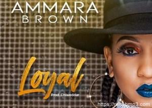 AUDIO + VIDEO: Ammara Brown – Loyal