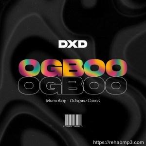 DXD – Ogboo Odogwu (Bruna Boy Cover)