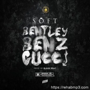 AUDIO + VIDEO: Soft – Bentley Benz Gucci